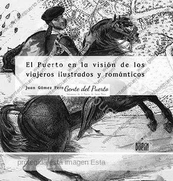 2.963. El Puerto en la visión de los viajeros ilustrados y románticos. Nuevo libro de Juan Gómez Fernández.