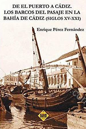 3.085. De El Puerto a Cádiz. Los barcos del pasaje en la Bahía de Cádiz. (Siglos XVI-XXI). De Enrique Pérez Fernández.