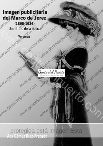 3.580. Ana Gómez Díaz-Franzón. Publicado el libro 'La imagen publicitaria del Marco de Jerez (1868-1936)